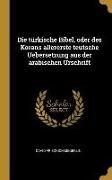 Cover-Bild zu Die Türkische Bibel, Oder Des Korans Allererste Teutsche Uebersetzung Aus Der Arabischen Urschrift
