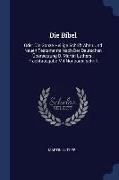 Cover-Bild zu Die Bibel: Oder Die Ganze Heilige Schrift Alten Und Neuen Testaments Nach Der Deutschen ÜBersetzung D. Martin Luthers: Prachtausg